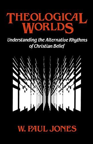 Theological Worlds: Understanding the Alternative Rhythms of Christian Belief