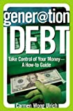 Generation Debt: Take Control of Your Money--A How-to Guide