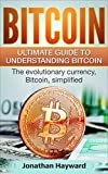 Bitcoin: The Ultimate Guide to Understanding Bitcoin: The Evolutionary Currency Bitcoin, Simplified (Bitcoin, Cryptocurrency, Investing, Finance, Money)
