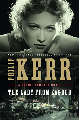 The Lady from Zagreb (A Bernie Gunther Novel)
