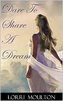Dare To Share A Dream (A Dare Romance Series Book 2) by [Moulton, Lorri]