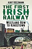 The First Irish Railway: Westland Row to Kingstown