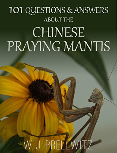 101 QUESTIONS & ANSWERS ABOUT THE CHINESE PRAYING MANTIS -