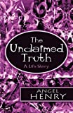 The Unclaimed Truth, Angel Henry, 1448961955