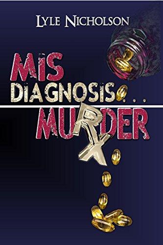 Misdiagnosis . . . Murder by [Nicholson, Lyle]