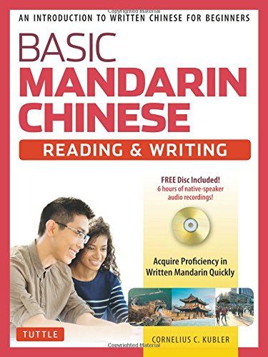 Basic Mandarin Chinese - Reading & Writing Textbook: An Introduction to Written Chinese for Beginners (6+ hours of MP3 Audio Included) by Tuttle Publishing