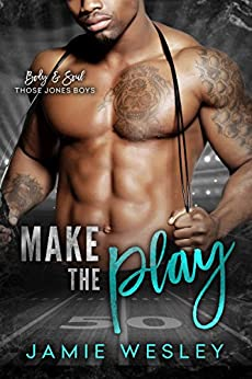 Make The Play (Body and Soul: Those Jones Boys Book 1) by [Wesley, Jamie]