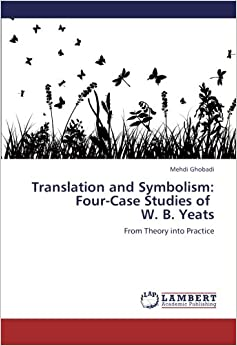 Book Translation and Symbolism: Four-Case Studies of W. B. Yeats: From Theory into Practice