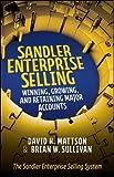 Sandler Enterprise Selling:  Winning, Growing, and Retaining Major Accounts (Business Books)