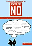img - for The Chronic Pain Sufferers Guide To How To Say No Guilt Free: End the Draining Rollercoaster Ride of Guilt, Disappointment and Anxiety (The Chronic Pain ... Guides to Life Beyond Survival Book 1) book / textbook / text book