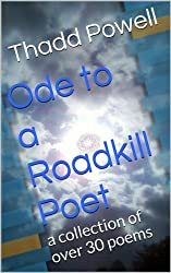 Ode to a Roadkill Poet: a collection of over 30 poems