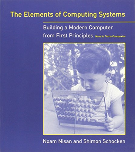 The Elements of Computing Systems: Building a Modern Computer from First Principles ()
