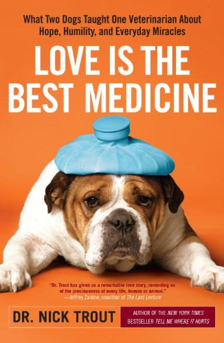 Love Is the Best Medicine: What Two Dogs Taught One Veterinarian about Hope, Humility, and Everyday Miracles pdf