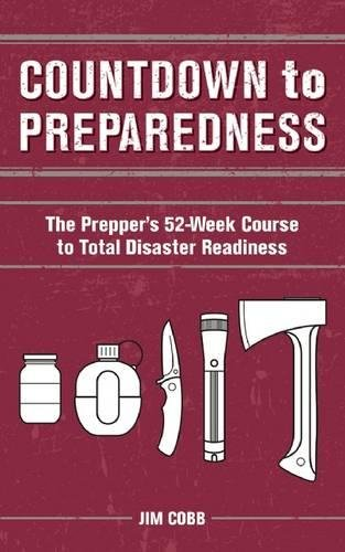 Countdown to Preparedness: The Prepper's 52 Week Course to Total Disaster Readiness