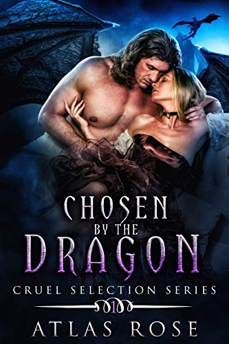Chosen by the Dragon: Omegaverse Gothic Romance (Cruel Selection Dragon Series Book 1) by [Rose, Atlas]