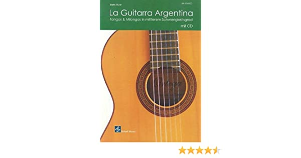 La Guitarra Argentina. Buch + CD: Tangos & Milongas in mittlerem ...
