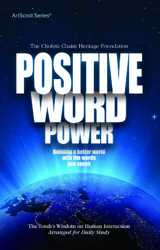 Positive Word Power: Building a Better World With the Words You Speak, The Torah's Wisdom on Human Interaction (Artscroll)