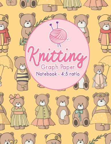 Knitting Graph Paper Notebook - 4:5 Ratio: Knitters Journal, Knitting Design Grid, Knitting Graphs, Asymmetric Knitting Designs Pages, Cute Teddy Bear (Knitting Graph Paper Notebooks) (Volume 86) Knitting Teddy