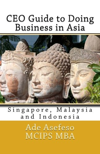 CEO Guide to Doing Business in Asia: Singapore, Malaysia and Indonesia (Volume 2)