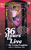 Thirty-Six Hours to Live, Craig Franklin and Gary F. Hutchison, 1885631049