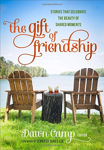 The Gift of Friendship: Stories That Celebrate the Beauty of Shared Moments by Baker Pub Group/Baker Books