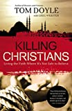 Killing Christians: Living the Faith Where It's Not Safe to Believe