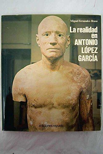 La realidad en Antonio López García (Colección Poliedro ; 3) (Spanish Edition)
