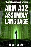 ARM A32 Assembly Language: 32-Bit ARM, Neon, VFP, Thumb