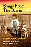 Songs From the Barrio: Coming of Age in Modesto, CA. Stories and Poems by Richard Rios