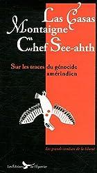 Las casas Montaigne Chef See-ahth sur les traces du genocide amerindien