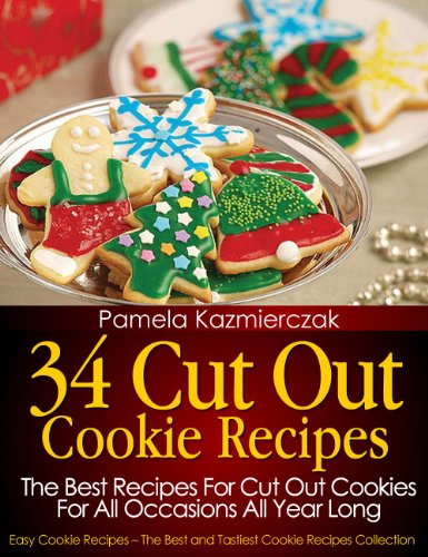34 Cut Out Cookie Recipes – The Best Recipes For Cut Out Cookies For All Occasions All Year Long (Easy Cookie Recipes – The Best and Tastiest Cookie Recipes Collection Book 1) by [Kazmierczak, Pamela]