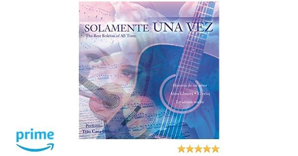 Trio Casa Blanca - Solamente Una Vez - The Best Boleros Of All Time - Amazon.com Music