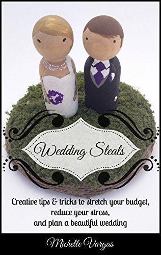 Wedding Steals: Creative tips & tricks to stretch your budget, reduce your stress, and plan a beautiful wedding