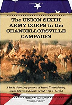 \IBOOK\ The Union Sixth Army Corps In The Chancellorsville Campaign: A Study Of The Engagements Of Second Fredericksburg, Salem Church And Banks's Ford, May 3-4, 1863. fejler desde sounds proximos Subway Contact