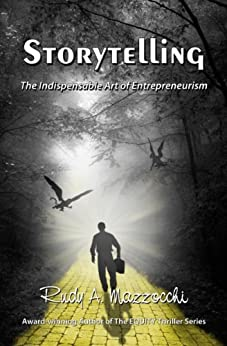 Storytelling: The Indispensable Art of Entrepreneurism by [Mazzocchi, Rudy A.]