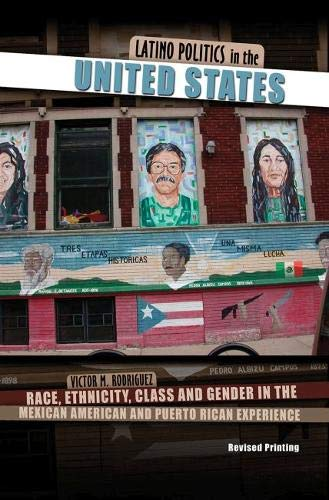 Latino Politics in the United States: Race, Ethnicity, Class and Gender in the Mexican American and Puerto Rican Experie