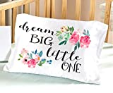 Dream BIG little One Nursery Pillowcase 13 x 20 Floral Design for Baby Girls