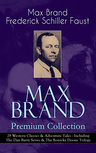 MAX BRAND Premium Collection: 29 Western Classics & Adventure Tales - Including The Dan Barry Series & The Ronicky Doone Trilogy: The Untamed, The Night ... Eden, Wild Freedom, The Ghost and many more