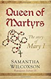 Queen of Martyrs: The Story of Mary I (Plantagenet Embers) (Volume 3)