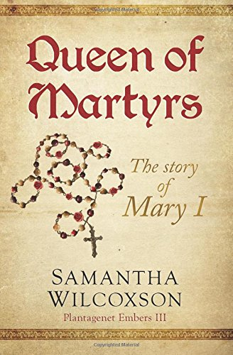 Queen of Martyrs: The Story of Mary I (Plantagenet Embers) (Volume - Bloody Story Mary The