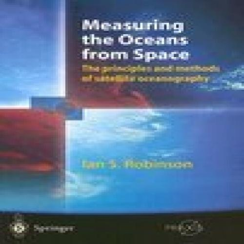 Read Online Measuring The Oceans From Space: The Principles And Methods Of Satellite Oceanography ebook