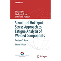Structural Hot-Spot Stress Approach to Fatigue Analysis of Welded Components: Designer's Guide (IIW Collection)