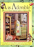 img - for A Is Adorable: 26 A to Z Animal Alphabet Quilts & Crafts For Baby book / textbook / text book