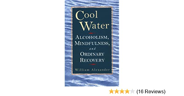 Cool water alcoholism mindfulness and ordinary recovery cool water alcoholism mindfulness and ordinary recovery william alexander 9781570622540 amazon books fandeluxe Choice Image