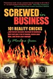 Screwed in Business! 101 Reality Checks and Harsh Lessons Learned in Business that Cost You a Ton of Money, Wastes Your Time and Drains Your Energy