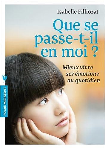 Livre gratuits en ligne Que se passe -t-il en moi ?: Mieux vivre ses émotions au quotidien pdf