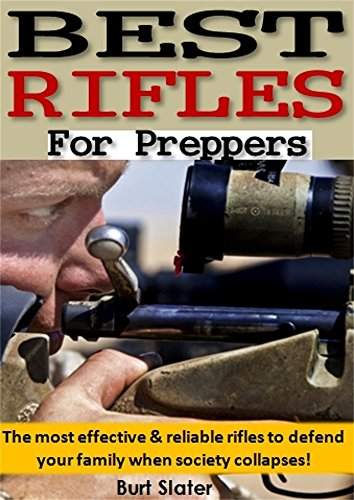 Best Rifles for Preppers: The most effective & reliable rifles to defend your family when society collapses!