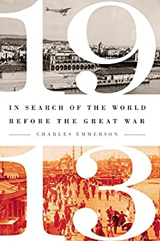 1913: In Search of the World Before the Great War by [Emmerson, Charles]