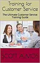 TRAINING FOR CUSTOMER SERVICE: THE ULTIMATE CUSTOMER SERVICE TRAINING GUIDE