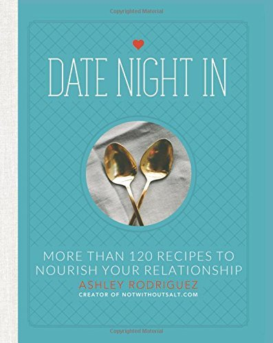 By Ashley Rodriguez Date Night In: More than 120 Recipes to Nourish Your Relationship [Hardcover]